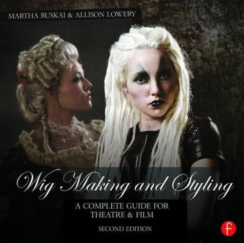Wig Making and Styling: A Complete Guide for Theatre & Film por Martha Ruskai