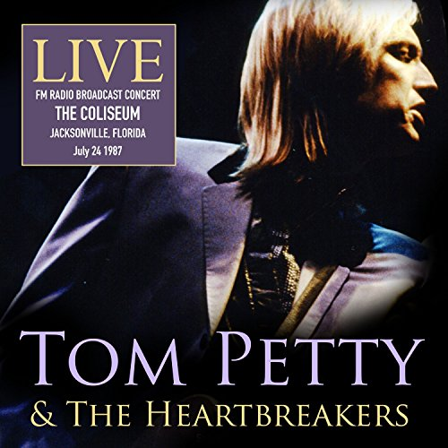 Live at The Coliseum, Jacksonville, Florida. July 25 1987 (Live FM Radio Concert In Superb Fidelity - Remastered) (Petty Remastered Tom)