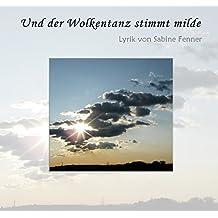 Und der Wolkentanz stimmt milde: Lyrik von Sabine Fenner