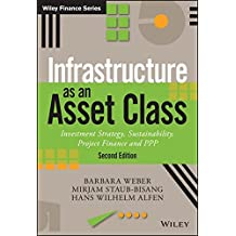 Infrastructure as an Asset Class: Investment Strategy, Sustainability, Project Finance and PPP (Wiley Finance Series)