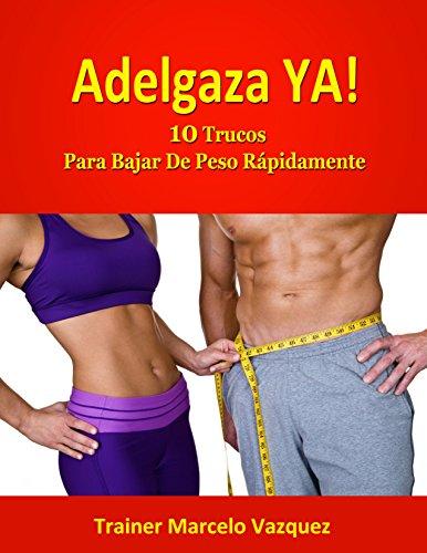 Adelgaza Ya!: 10 Trucos Para Bajar De Peso Rápidamente por Marcelo Vazquez