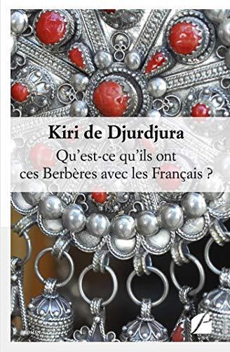 Qu'est-ce qu'ils ont ces Berbères avec les Français ? (Roman) par Kiri de Djurdjura