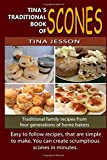 Tina's Traditional Book of Scones: Traditional family recipes from four generations of home bakers: Volume 1 (Tina's Traditional Books)