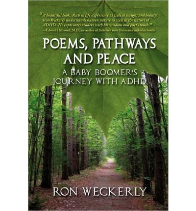 [ POEMS, PATHWAYS AND PEACE: A BABY BOOMER\'S JOURNEY WITH ADHD ] Poems, Pathways and Peace: A Baby Boomer\'s Journey with ADHD By Weckerly, Ron ( Author ) Oct-2010 [ Paperback ]