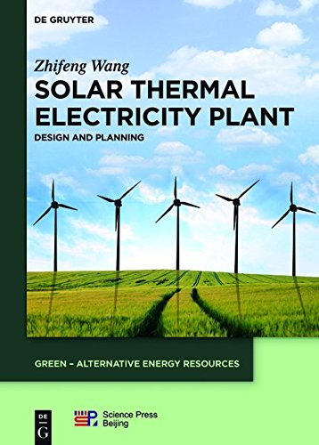 Solar Thermal Electricity Plant: Design and Planning (GREEN – Alternative Energy Resources, Band 4)
