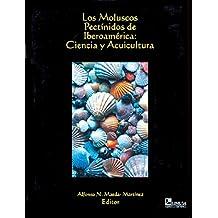Los Moluscos Pectinidos De Iberoamerica/The Pectinidae Mollusks of Ibero-America: Ciencia Y Acuicultura/Science and Aquaculture