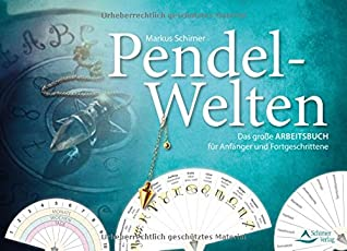 Pendel-Welten: Das große Pendel-Arbeitsbuch für Anfänger und Fortgeschrittene