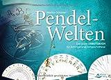 Pendel-Welten: Das große Pendel-Arbeitsbuch für Anfänger und Fortgeschrittene - Markus Schirner