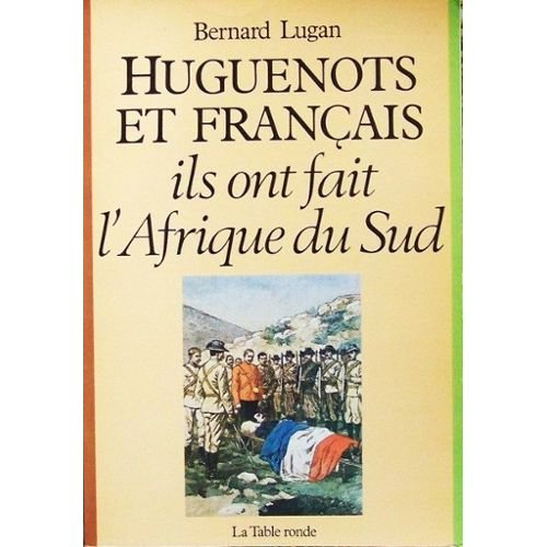 Huguenots et Français: Ils ont fait l'Afrique du Sud