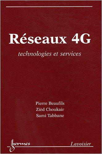 Réseaux 4G : Technologies et services par Pierre Beaufils