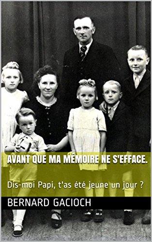 Couverture du livre Avant que ma mémoire ne s'efface.: Dis-moi Papi, t'as été jeune un jour ?