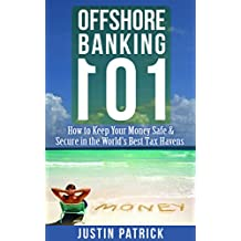 Offshore Banking 101: How to Keep Your Money Safe and Secure in the World's Best Tax Havens (English Edition)