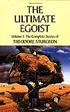 The Complete Stories of Theodore Sturgeon: Ultimate Egoist v.1: Ultimate Egoist Vol 1