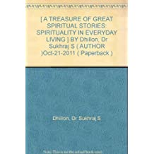 [ A TREASURE OF GREAT SPIRITUAL STORIES: SPIRITUALITY IN EVERYDAY LIVING ] BY Dhillon, Dr Sukhraj S ( AUTHOR )Oct-21-2011 ( Paperback )