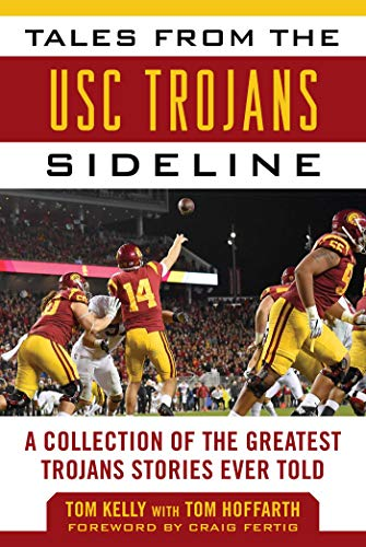 Tales from the USC Trojans Sideline: A Collection of the Greatest Trojans Stories Ever Told (Tales from the Team) -