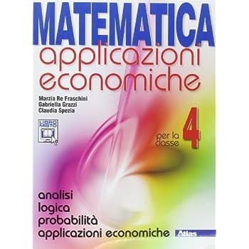 Matematica Applicazioni Economiche. Per Le Scuole Superiori. Con Espansione Online: 4