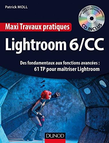 Maxi Travaux pratiques Lightroom 6/CC - 61 TP pour maîtriser Lightroom: Des fondamentaux aux fonctions avancées : 61 TP pour maîtriser Lightroom