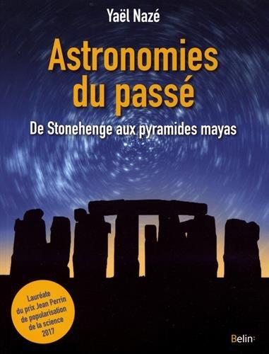 Astronomies du passé - De Stonehenge aux pyramides mayas
