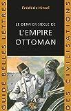 Le Dernier siècle de l'empire ottoman (1789-1923) (Guides Belles Lettres des civilisations t. 36)