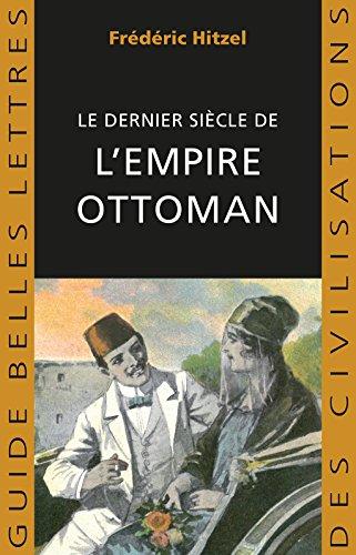 Le Dernier sicle de l'empire ottoman (1789-1923) (Guides Belles Lettres des civilisations t. 36)
