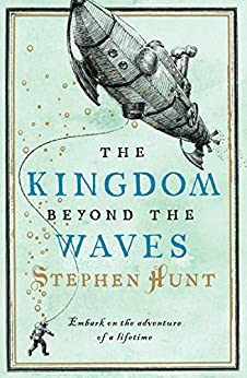 The Kingdom Beyond the Waves by [Hunt, Stephen]