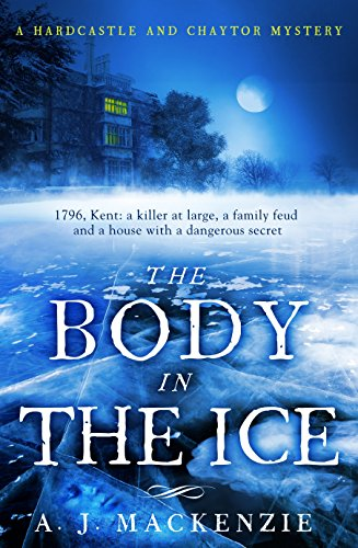 The Body in the Ice: A gripping historical murder mystery perfect if you love S. J. Parris (A Hardcastle and Chaytor Mystery) by [MacKenzie, AJ]