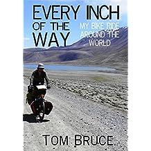 Every Inch of the Way; My Bike Ride Around the World