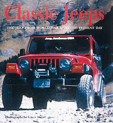 Classic Jeeps: The Jeep from World War II to the Present Day by John Carroll (2000-05-23)