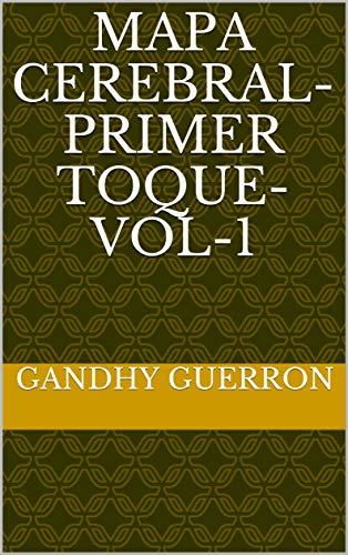 MAPA CEREBRAL-PRIMER TOQUE-VOL-1 por Gandhy Guerron