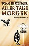 Aller Tage Morgen: Historischer Roman - Tomas Herzberger