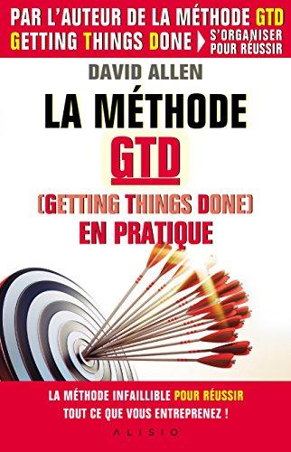 La méthode GTD en pratique : La méthode infaillible pour tout faire vite et bien à la maison comme au travail par David Allen