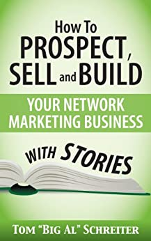 """How To Prospect, Sell and Build Your Network Marketing Business With Stories (English Edition) par [Schreiter, Tom """"Big Al""""]"""