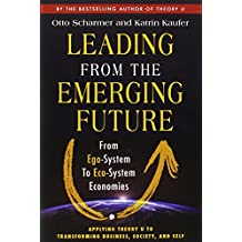 Leading from the Emerging Future: From Ego-System to Eco-System Economies (Agency/Distributed)