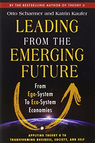 Leading from the Emerging Future; From Ego-System to Eco-System Economies (Agency/Distributed)