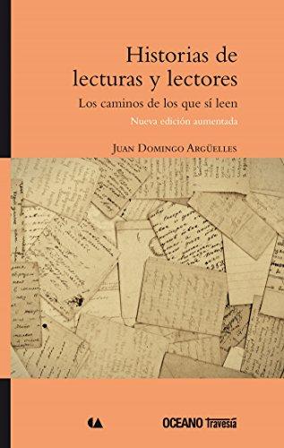 Historias de lecturas y lectores (Nueva edición aumentada) : Los caminos de los que sí leen (Ágora) por Juan Domingo Argüelles