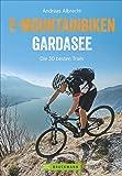 Tourenhighlights mit dem E-Bike: E-Mountainbiken Gardasee. Urlaub mit dem E-MTB. Die besten E-Mountainbiketrails in den Alpen. Ein Bike Guide für den Gardasee. (Mountainbiketouren)