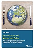 Umweltschutz mit Messer und Gabel: Der ökologische Rucksack der Ernährung in Deutschland - Toni Meier