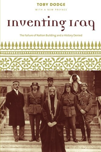 Inventing Iraq: The Failure of Nation Building and a History Denied by Toby Dodge (2005-09-14)