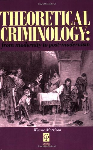 By Wayne Morrison - Theoretical Criminology from Modernity to Post-Modernism