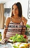 38 Ricette Contro Il Cancro Al Colon: Alimenti Pieni Di Vitamine Che Il Corpo Ha Bisogno Per Combattere Senza Usare Farmaci O Pillole