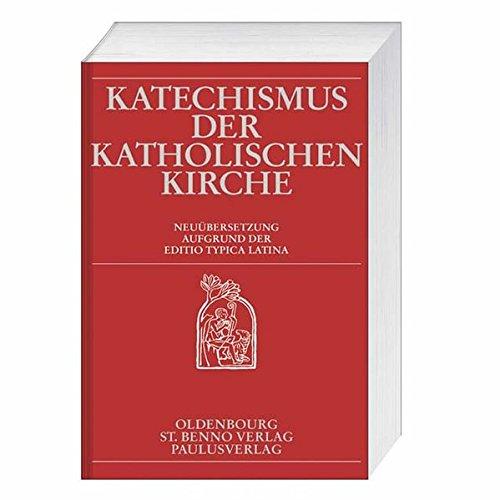 Katechismus der Katholischen Kirche: Neuübersetzung Aufgrund der Editio Typica Latina