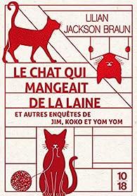 Le chat qui mangeait de la laine et autres enquêtes par Lilian Jackson Braun