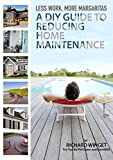 Less Work More Margaritas: A DIY Guide To Reducing Home Maintenance