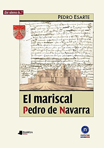 El Mariscal Pedro De Navarra (¿Qué sabemos de…?) por Pedro Esarte Muniain