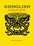 KONGLISH: The Ultimate Survival Guide for Teaching English in South Korea
