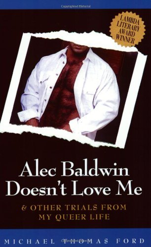 Alec Baldwin Doesn't Love Me and Other Trials from My Queer Life by Michael Thomas Ford (1998-08-02)