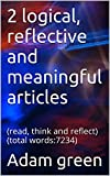 2 logical, reflective and meaningful articles: (read, think and reflect) (total words:7234) (true knowledge series Book 1)
