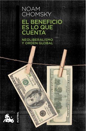 El beneficio es lo que cuenta: Neoliberalismo y orden global (Humanidades, Band 1) Que Es El