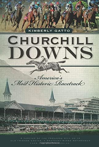 Churchill Downs: America's Most Historic Racetrack (Churchill Derby Downs)