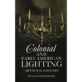 Colonial and Early American Lighting by Arthur H. Hayward (2012-02-29)